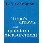 Time's Arrows and Quantum Measurement by Lawrence S. Schulman