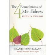 The Four Foundations of Mindfulness in Plain English by Henepola Gunaratana