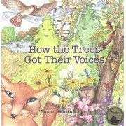 How the Trees Got Their Voices by Susan Andra Lion
