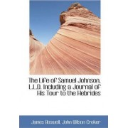 The Life of Samuel Johnson, L.L.D. Including a Journal of His Tour to the Hebrides by James Boswell