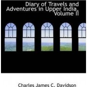 Diary of Travels and Adventures in Upper India, Volume II by Charles James C Davidson