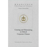 Creating and Maintaining an Ethical Corporate Climate by Woodstock Theological Center Seminars on Business Ethics