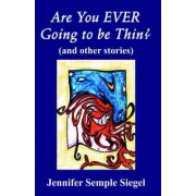 Are You EVER Going to be Thin? (and Other Stories) by Semple Jennifer Siegel