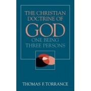 The Christian Doctrine of God by The Very Revd Thomas F. Torrance