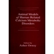Animal Models of Human Related Calcium Metabolic Disorders by Asher Ornoy