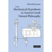 The Mechanical Hypothesis in Ancient Greek Natural Philosophy by Sylvia Berryman