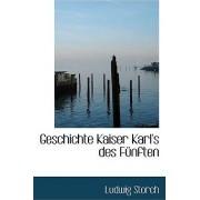 Geschichte Kaiser Karl's Des Fa1/4nften by Ludwig Storch