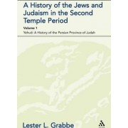 A History of the Jews and Judaism in the Second Temple Period: Yehud - A History of the Persian Province of Judah v. 1 by Lester L. Grabbe