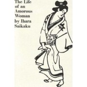 The Life of an Amorous Woman and Other Writings by Saikaku Ihara
