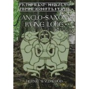 Anglo-Saxon Rune Lore: A Brief Guide to the Anglo-Saxon Runes by Herne Wyldwood