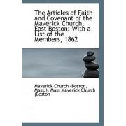 The Articles of Faith and Covenant of the Maverick Church, East Boston by Mass ) Mass Maverick Ch Church (Boston