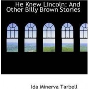 He Knew Lincoln by Ida M Tarbell