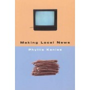 Making Local News by Phyllis Kaniss