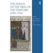 The Debate on the Trial of the Templars (1307-1314) by Helen Jane Nicholson