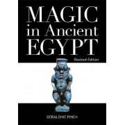 Magic in Ancient Egypt by Egyptologist Geraldine Pinch