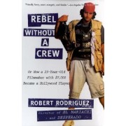 Rebel without a Crew by Robert Rodriguez