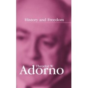 History and Freedom by Theodor W. Adorno