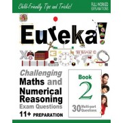 Eureka! Challenging Maths and Numerical Reasoning Exam Questions for 11+ Book 2: 30 Modern-Style, Multi-Part Eleven Plus Questions with Full Step-By-S