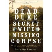 The Dead Duke, His Secret Wife, and the Missing Corpse: An Extraordinary Edwardian Case of Deception and Intrigue, Paperback