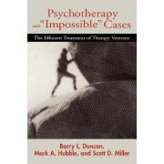 Psychotherapy with Impossible Cases by Barry L. Duncan