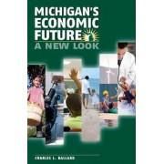 Michigans Economic Future by Charles L Ballard
