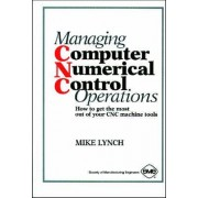 Managing Computer Numerical Control Operations by Mike Lynch