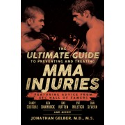 The Ultimate Guide to Preventing and Treating Mma Injuries: Featuring Advice from Ufc Hall of Famers Randy Couture, Ken Shamrock, Bas Rutten, Pat Mile