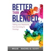 Better Than Blended: Taking Your Stepfamily from Surviving to Thriving!
