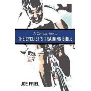 Companion to the Cyclist's Training Bible by Joe Friel