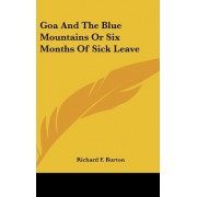 Goa And The Blue Mountains Or Six Months Of Sick Leave by Richard F. Burton