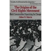 The Origins of the Civil Rights Movements by Aldon D. Morris
