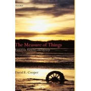 The Measure of Things by David E. Cooper