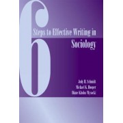 Six Steps to Effective Writing in Sociology by Judy Schmidt