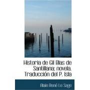 Historia de Gil Blas de Santillana; Novela. Traducci N del P. Isla by Alain Rene Le Sage