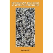 The Philosophy and Politics of Abstract Expressionism, 1940-1960 by Nancy Jachec
