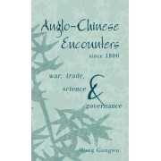 Anglo-Chinese Encounters since 1800 by Gungwu Wang
