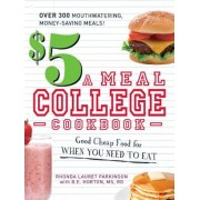 $5 a Meal College Cookbook: Good Cheap Food for When You Need to Eat, Paperback