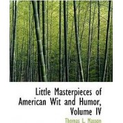 Little Masterpieces of American Wit and Humor, Volume IV by Thomas L Masson