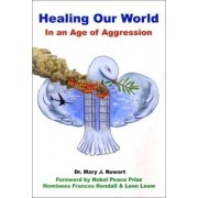 Healing Our World in an Age of Aggression by Mary J Ruwart
