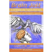 Brain Jolt: A Life Renewed After Traumatic Brain Injury, Second Edition with Homeopathic Appendix by JoAnn DHM RN Jarvis
