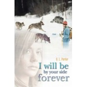 I Will Be by Your Side Forever by DL Porter