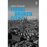 Fixing Broken Cities by John Kromer