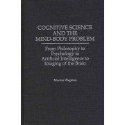 Cognitive Science and the Mind-body Problem by Morton Wagman