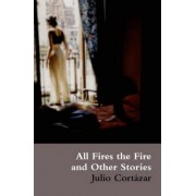 All Fires the Fire by Julio Cortazar