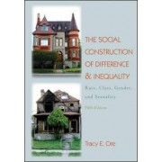 The Social Construction of Difference and Inequality: Race, Class, Gender and Sexuality by Tracy E. Ore