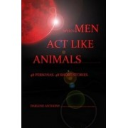 When Men ACT Like Animals (and Other Living Creatures) by Darlene Anthony