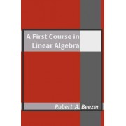 A First Course in Linear Algebra by Robert A Beezer
