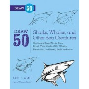 Draw 50 Sharks, Whales, and Other Sea Creatures by Lee J. Ames