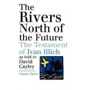 The Rivers North of the Future by David Cayley