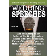 Wedding Speeches - A Practical Guide for Delivering an Unforgettable Wedding Speech by Sam Siv